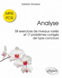 Analyse - 58 exercices de niveaux variés et 17 problèmes corrigés de type concours - MPSI / PCSI