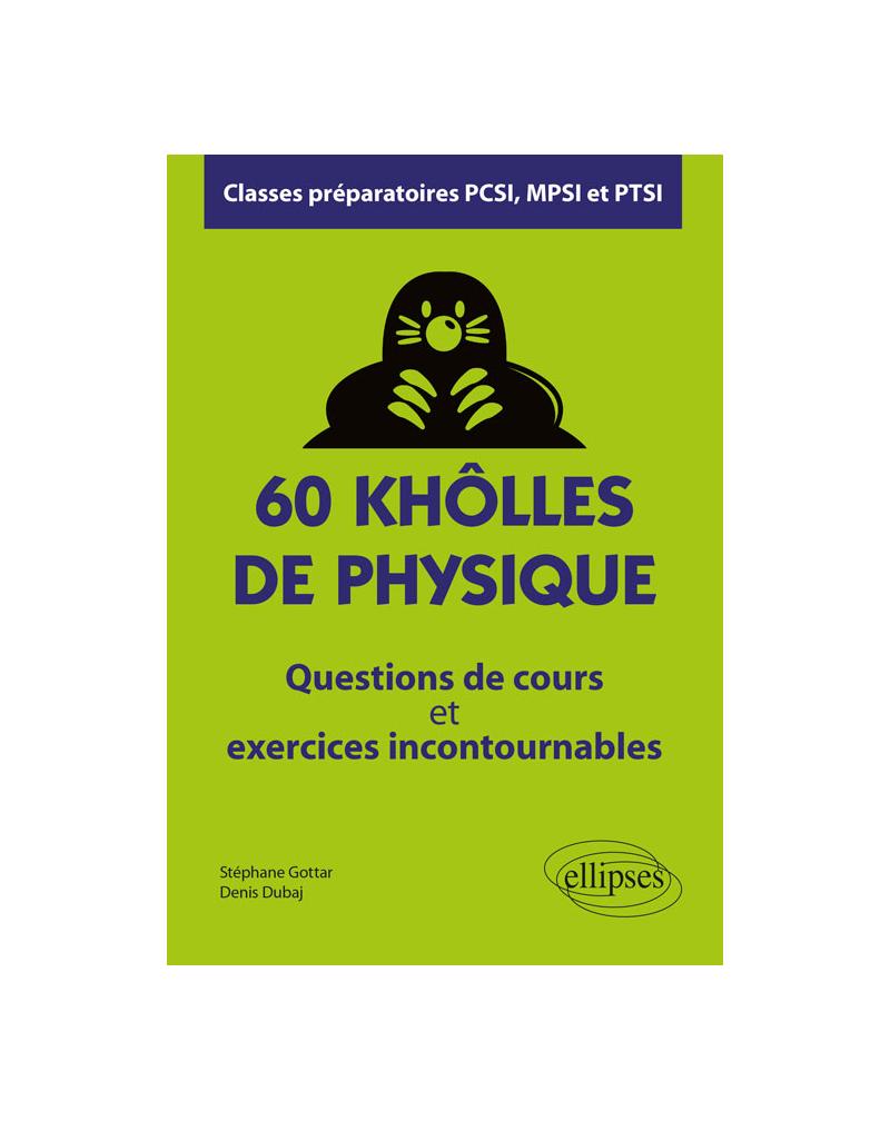 60 khôlles de Physique - Questions de cours et exercices incontournables - Classes préparatoires PCSI, MPSI et PTSI