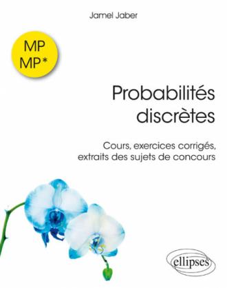 Probabilités discrètes MP-MP* - Cours, exercices corrigés, extraits de sujets de concours