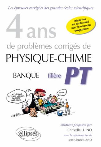 4 ans de problèmes corrigés de Physique-Chimie posés aux concours Banque PT de 2015 à 2012 - filière PT - sujets mis en conformité avec le nouveau programme