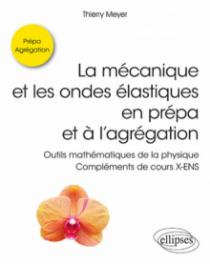 La mécanique et les ondes élastiques en prépa et à l'agrégation - Outils mathématiques de la physique - Compléments de cours X-ENS