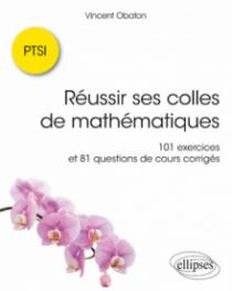 Réussir ses colles de mathématiques : 101 exercices et 81 questions de cours corrigés