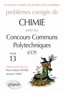 Chimie - Problèmes corrigés posés aux concours communs Polytechniques (CCP) - 2015 à 2016 - Tome 13
