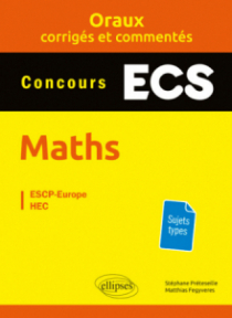 Oraux corrigés et commentés de mathématiques – Concours ECS