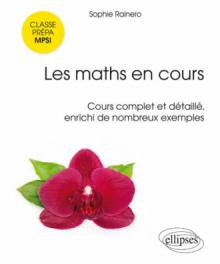 Les maths en cours - MPSI. Cours complet et détaillé, enrichi de nombreux exemples
