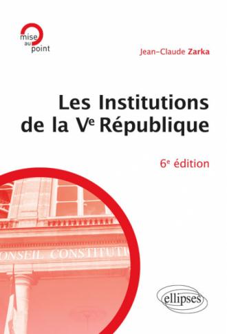 Les institutions de la Ve République - 6e édition