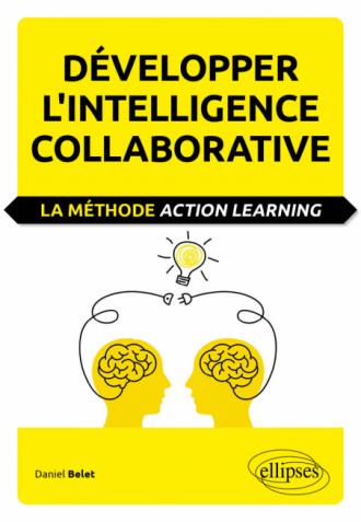Développer l'intelligence collaborative. La méthode Action learning