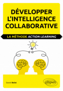 Développer l'intelligence collaborative. La méthode Action learning