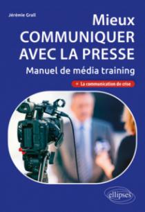 Mieux communiquer avec la presse. Manuel de média training