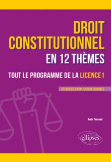 Le droit constitutionnel en 12 thèmes. Tout le programme de la Licence 1