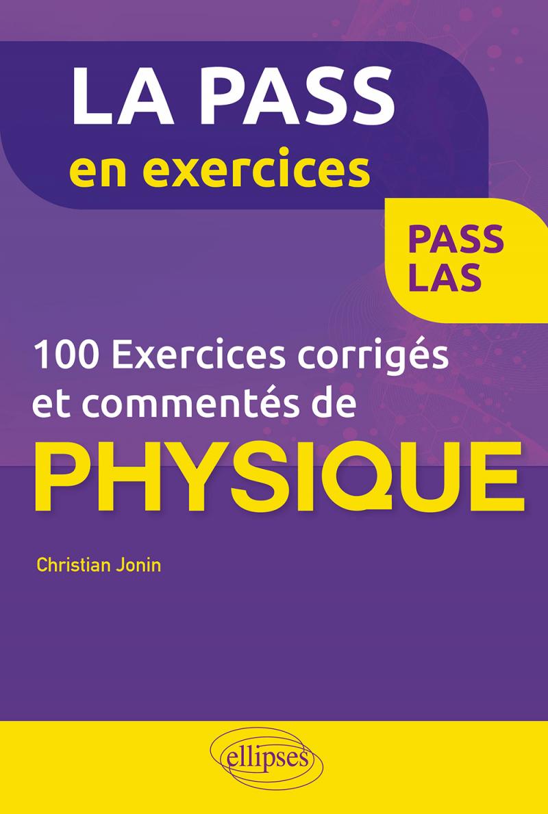 100 exercices corrigés et commentés de physique pour la PASS