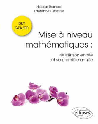 Mise à niveau Mathématiques : réussir son entrée et sa première année en DUT GEA/TC