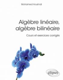 Algèbre linéaire, algèbre bilinéaire - Cours et exercices corrigés