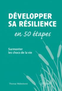 Développer sa résilience en 50 étapes - Surmonter les chocs de la vie