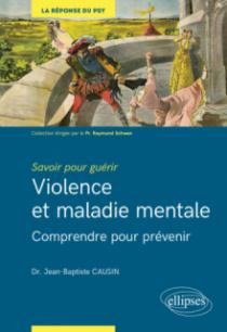 Savoir pour guérir : violence et maladie mentale - Comprendre pour prévenir