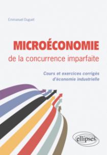 Microéconomie de la concurrence imparfaite. Cours et exercices corrigés d'économie industrielle