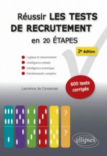 Réussir les tests de recrutement en 20 étapes - 2e édition. Logique et raisonnement, intelligence verbale, intelligence numérique, entraînements complets. S'entraîner avec plus de 600 tests corrigés