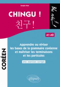 CHINGU ! Apprendre ou réviser les bases de la grammaire coréenne et maîtriser les terminaisons et les particules. (avec exercices corrigés) (A1-A2)