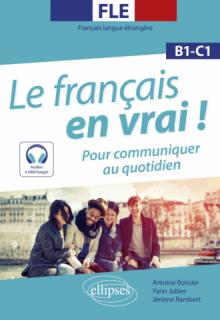 FLE (Français langue étrangère). Le français en vrai ! Pour communiquer au quotidien [B1-C1] (avec fichiers audio)