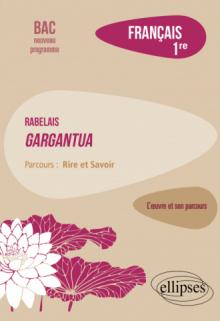 """Français. Première. L'œuvre et son parcours : Rabelais - Gargantua - Parcours """"Rire et Savoir"""" - Nouveaux programmes"""