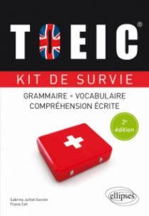 TOEIC. Kit de survie. Grammaire, vocabulaire, compréhension écrite - 2e édition