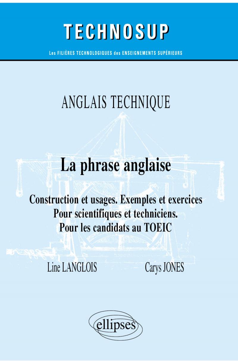 Anglais technique - La phrase anglaise - Construction et usages. Exemples et exercices - Pour scientifiques et techniciens. Pour les candidats au TOEIC