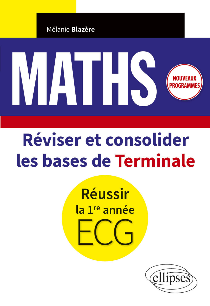 Mathématiques - Réviser et consolider les bases de Terminale pour réussir la 1re année d'ECG - Nouveaux programmes
