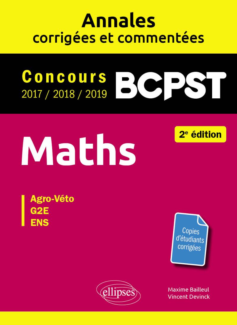 Maths BCPST -  Annales corrigées et commentées 2017-2018-2019 - Concours Agro-Veto, G2E, ENS - 2e édition