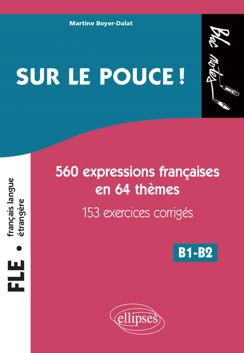 FLE (Français langue étrangère). Sur le pouce ! 560 Expressions françaises en 64 thèmes avec 153 exercices corrigés • B1-B2 (niveau 2)