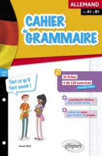 Cahier de grammaire allemande. Fiches et exercices. Tout ce qu'il faut savoir. De A1 à B1