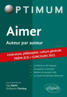 Aimer. Auteur par auteur. Littérature, philosophie, culture générale. Prépa ECG. Concours 2022