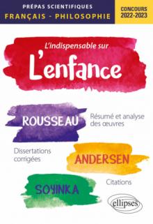 L'indispensable sur l'enfance. Épreuve de français/philosophie. Jean-Jacques Rousseau, Andersen, Wole Soyinka. Prépas scientifiques 2022-2023