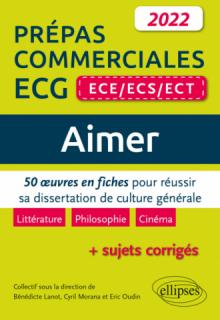 Aimer. 50 œuvres en fiches pour réussir sa dissertation de culture générale. Prépas commerciales ECG (ECE / ECS / ECT) 2022