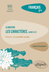 """Français. Première. L'œuvre et son parcours : La Bruyère - Les Caractères, livres V à X - Parcours """"La comédie sociale"""" - Nouveaux programmes"""