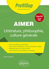Littérature, philosophie, culture générale. Prépa ECG. Thème concours 2022. Aimer
