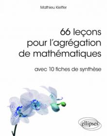 66 leçons pour l'agrégation de mathématiques - avec 10 fiches de synthèse