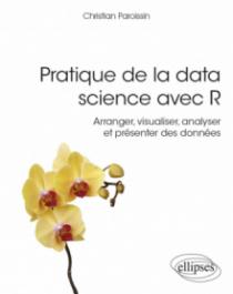 Pratique de la data science avec R - Arranger, visualiser, analyser et présenter des données