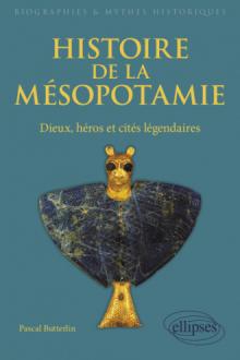 Histoire de la Mésopotamie. Dieux, héros et cités légendaires