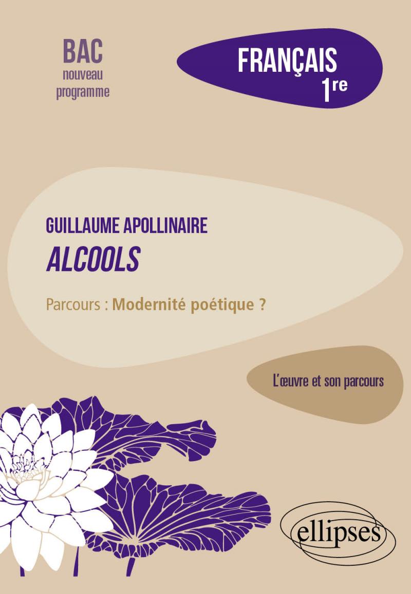 """Français, Première. L'œuvre et son parcours : Apollinaire, Alcools, parcours """"Modernité poétique ?"""""""