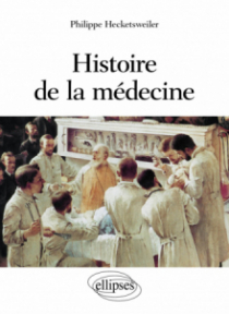 Histoire de la médecine - des malades, des médecins, des soins et de l'éthique biomédicale