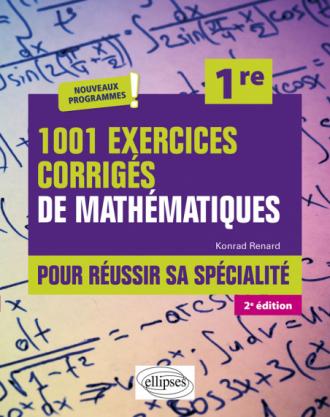1001 exercices corrigés de Mathématiques - Pour réussir sa spécialité - Première - 2e édition
