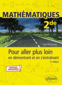 Mathématiques - Seconde - Pour aller plus loin en démontrant et en s'entraînant - 2e édition