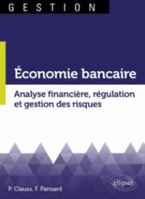 Économie bancaire. Analyse financière, régulation et gestion des risques