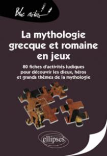 La mythologie grecque et romaine en jeux. 80 fiches d'activités ludiques pour découvrir les dieux, héros et grands thèmes de la mythologie