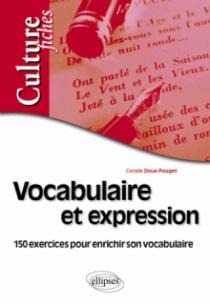Vocabulaire et expression - 150 exercices pour enrichir son vocabulaire