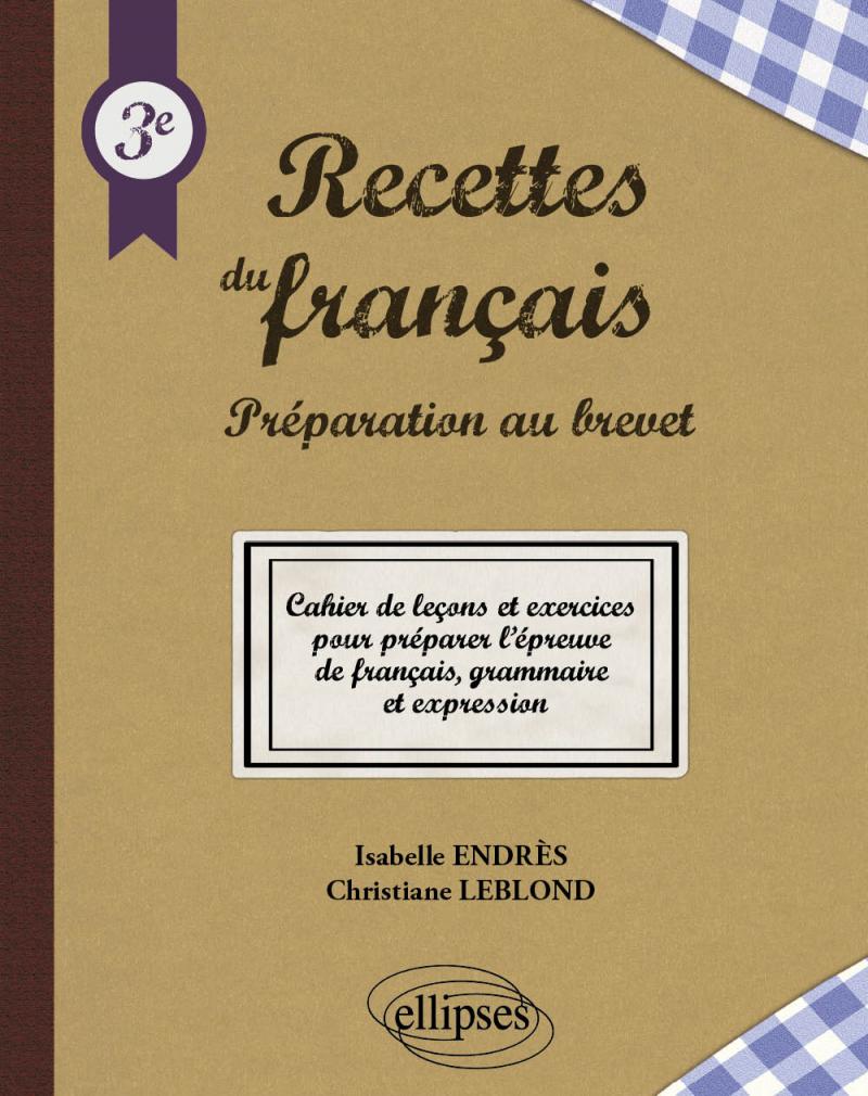 Les recettes du français - Préparation au brevet - Cahier de leçons et exercices pour l'épreuve de français, grammaire et expression