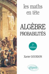 Les maths en tête. Algèbre et probabilités - 3e édition