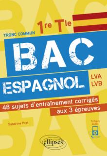 Bac espagnol. 1re et Tle. 48 sujets d'entraînement corrigés aux 3 épreuves communes [E3C]