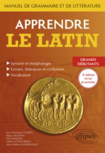 Apprendre le latin. Manuel de grammaire et de littérature. Grands débutants - 2e édition