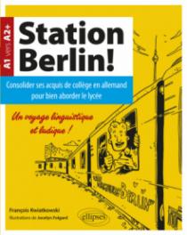 Station Berlin ! Consolider ses acquis de collège en allemand pour bien aborder le lycée ! (A1 vers A2+)